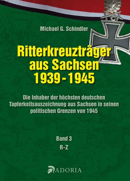 Ritterkreuzträger aus Sachsen 1939 - 1945 - Band 3